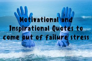 Motivational and Inspirational Quotes to come out of failure stress