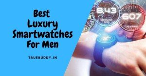 Best Luxury Smartwatches For Men