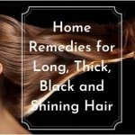 22 Easy Home Remedies & Tips for Long, Thick, Black and Shining Hair