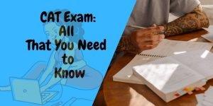 CAT Exam for IIM 2020- Big Change in Exam Time, Pattern & Registration