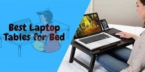 10 Best Laptop Table for Bed To Make Your Work From Home Easy