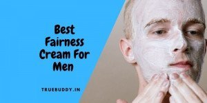 10 Best Men's Fairness Cream for Bright and Glowing Face