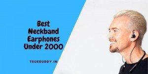 10 Best Neckband Earphones under 2000 in India- Exclusive Guide