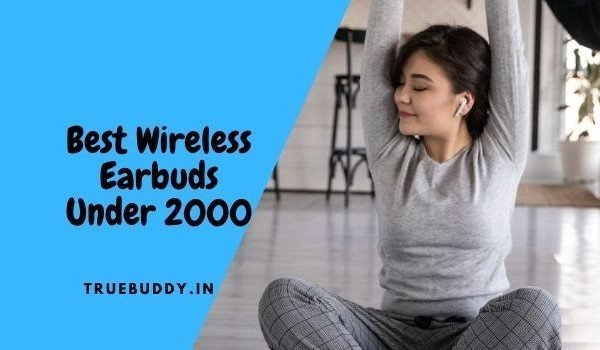 10 Best Truly Wireless Earbuds Under 2000- Exclusive Review
