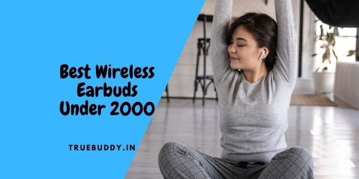 Best Wireless Earbuds Under 2000